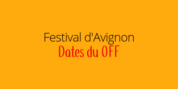 Dates du OFF 2021 | Festival d'Avignon 2021
